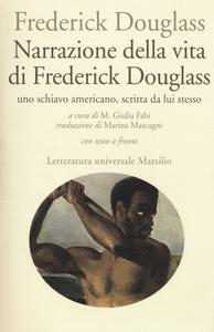 Libro Narrazione della vita di Frederick Douglass, uno schiavo americano, scritta da lui stesso. Testo inglese a fronte Frederick Douglass