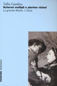 Libro Schermi multipli e plurime visioni. La grande Madre. L'Italia Tullia Giardina