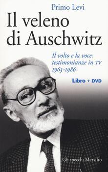 Il veleno di Auschwitz. Il volto e la voce: testimonianze in TV 1963-1986. Con DVD - Primo Levi - copertina