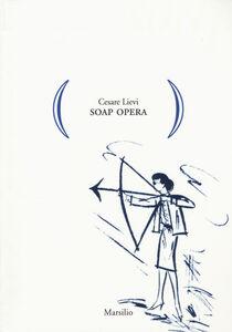 Libro Soap opera Cesare Lievi
