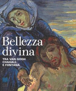 Foto Cover di Bellezza divina. Tra Van Gogh, Chagall e Fontana. Catalogo della mostra (Firenze, 24 settembre 2015-24 gennaio 2016), Libro di  edito da Marsilio 0
