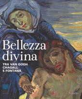 Bellezza divina. Tra Van Gogh, Chagall e Fontana. Catalogo della mostra (Firenze, 24 settembre 2015-24 gennaio 2016)