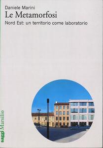 Libro Le metamorfosi. Nord Est: un territorio come laboratorio Daniele Marini