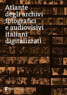 Atlante degli archivi fotografici e audiovisivi italiani digitalizzati - copertina