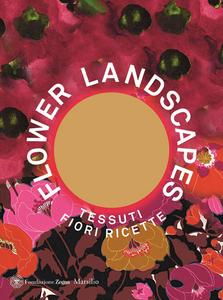 Libro Flower landscapes. Ediz. italiana