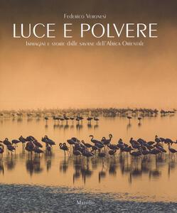 Luce e polvere. Immagini e storie dalle savane dell'Africa Orientale. Ediz. illustrata - Federico Veronesi - copertina