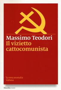 Libro Il vizietto cattocomunista. La vera anomalia italiana Massimo Teodori