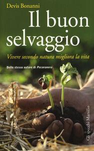 Libro Il buon selvaggio. Vivere secondo natura migliora la vita Devis Bonanni