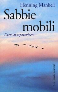 Libro Sabbie mobili. L'arte di sopravvivere Henning Mankell