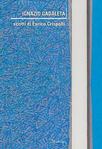 Ignazio Gadaleta. Scritti di Enrico Crispolti. Ediz. illustrata - - wuz.it