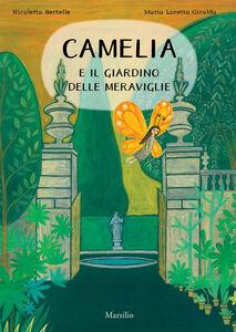 Libro Camelia e il giardino delle meraviglie Maria Loretta Giraldo , Nicoletta Bertelle
