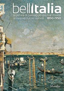 Libro Bell'Italia. La pittura di paesaggio dai Macchiaioli ai Neovedutisti veneti, 1850-1950