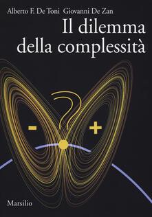 Il dilemma della complessità - Alberto Felice De Toni,Giovanni De Zan - copertina