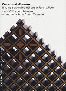 Libro Costruttori di valore. Il ruolo strategico del saper fare italiano