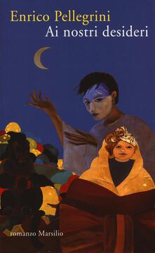 Ai nostri desideri - Enrico Pellegrini - copertina