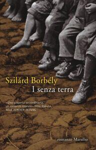 Foto Cover di I senza terra, Libro di Szilárd Borbély, edito da Marsilio