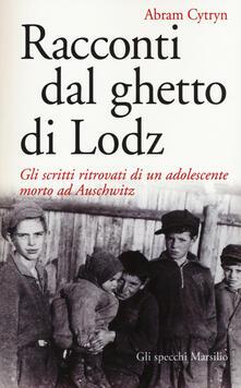 Racconti dal ghetto di Lodz. Gli scritti ritrovati di un adolescente morto ad Auschwitz - Abram Cytryn - copertina