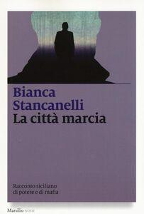 Foto Cover di La città marcia, Libro di Bianca Stancanelli, edito da Marsilio