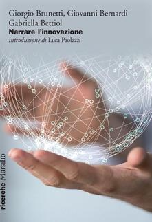 Narrare l'innovazione - Giorgio Brunetti,Giovanni Bernardi,Gabriella Bettiol - copertina