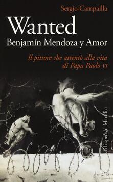 Antondemarirreguera.es Wanted. Benjamín Mendoza y Amor. Il pittore che attentò alla vita di papa Paolo VI Image