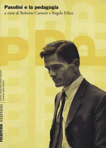 Foto Cover di Pasolini e la pedagogia, Libro di  edito da Marsilio