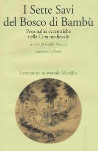 Libro I sette savi del bosco di bambù. Personalità eccentriche nella Cina medievale. Testo cinese a fronte
