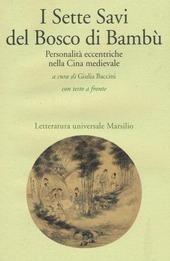 I sette savi del bosco di bambù. Personalità eccentriche nella Cina medievale. Testo cinese a fronte