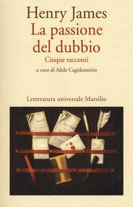 La passione del dubbio: Madame de Mauves-Daisy Miller-Il carteggio Aspern-Il giro di vite-L'angolo bello