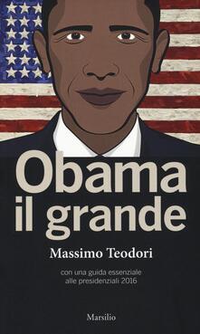 Obama il grande. Con una guisa essenziale alle presidenziali 2016 - Massimo Teodori - copertina