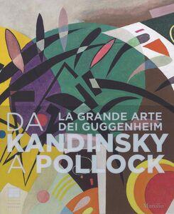 Foto Cover di Da Kandinsky a Pollock. La grande arte dei Guggenheim. Catalogo della mostra (Firenze, 19 marzo-24 luglio 2016), Libro di  edito da Marsilio 0