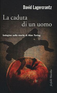 La caduta di un uomo. Indagine sulla morte di Alan Turing - David Lagercrantz - copertina