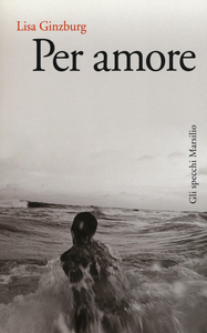 Libro Per amore Lisa Ginzburg