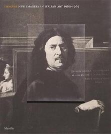 Collegiomercanzia.it Imagine. Nuove immagini nell'arte italiana (1960-1969). Catalogo della mostra (Venezia, 23 aprile-19 settembre 2016). Ediz. inglese Image