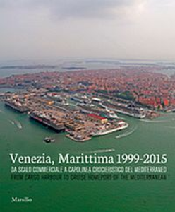 Libro Venezia, Marittima 1999-2015. Da scalo commerciale a capolinea crocieristico del Mediterraneo. Ediz. italiana e inglese