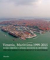 Venezia, Marittima 1999-2015. Da scalo commerciale a capolinea crocieristico del Mediterraneo. Ediz. italiana e inglese