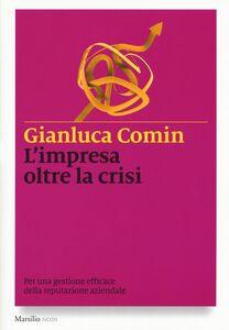 Foto Cover di L' impresa oltre la crisi. Per una gestione efficace della reputazione aziendale, Libro di Gianluca Comin, edito da Marsilio