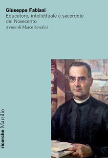 Letterarioprimopiano.it Giuseppe Fabiani. Educatore, intellettuale e sacerdote del Novecento Image