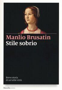 Foto Cover di Stile sobrio. Breve storia di un'utile virtù, Libro di Manlio Brusatin, edito da Marsilio