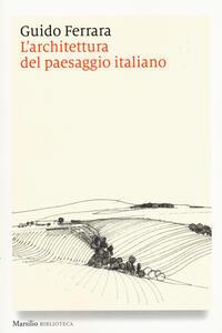 L' architettura del paesaggio italiano. Ediz. illustrata