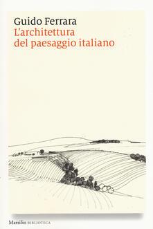 Squillogame.it L' architettura del paesaggio italiano. Ediz. illustrata Image