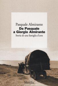Libro Da Pasquale a Giorgio Almirante. Storia di una famiglia d'arte Pasquale Almirante