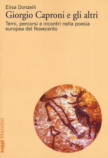 Giorgio Caproni e gli altri. Temi, percorsi e incontri nella poesia europea del Novecento.pdf