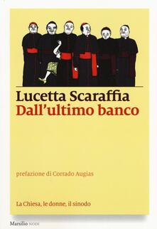 Dall'ultimo banco. La Chiesa, le donne, il sinodo - Lucetta Scaraffia - copertina