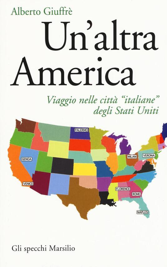 Un' altra America. Viaggio nelle città «italiane» degli Stati Uniti - Alberto Giuffrè - copertina