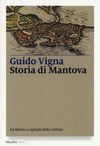 Libro Storia di Mantova. Da Manto a capitale della cultura Guido Vigna