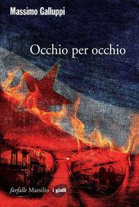 Foto Cover di Occhio per occhio, Libro di Massimo Galluppi, edito da Marsilio