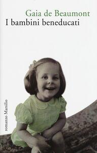 Foto Cover di I bambini beneducati, Libro di Gaia De Beaumont, edito da Marsilio
