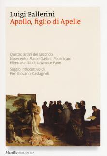 Apollo, figlio di Apelle. Quattro artisti del secondo Novecento: Marco Gastini, Paolo Icaro, Eliseo Mattiacci, Lawrence Fane - Luigi Ballerini - copertina