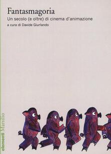 Fantasmagoria. Un secolo (e oltre) di cinema d'animazione - copertina