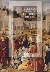 Foto Cover di Venezia, gli Ebrei e l'Europa. (1516-2016). Catalogo della mostra (Venezia, 19 giugno-13 novembre 2016), Libro di  edito da Marsilio 0